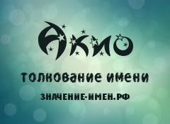 Значение имени Акио. Имя Акио.